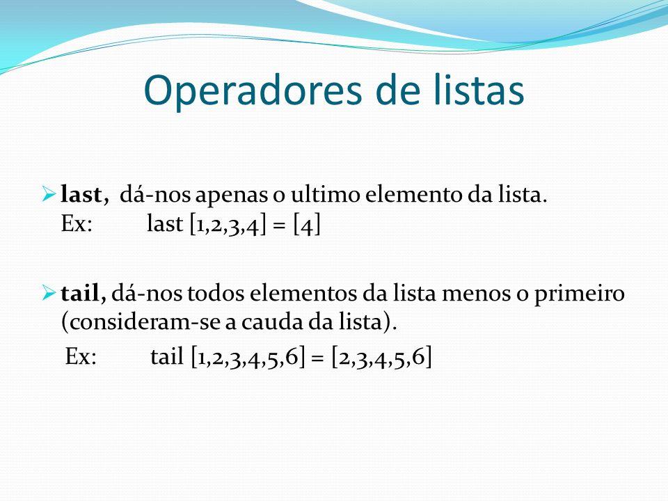 Operadores de listas last, dá-nos apenas o ultimo elemento da lista. Ex: last [1,2,3,4] = [4]